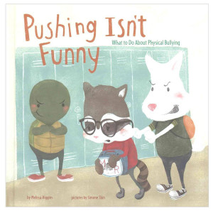 Pushing Isn't Funny: What to do..Physical Bullying