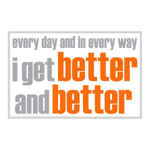Everyday and In Every Way I Get Better Poster