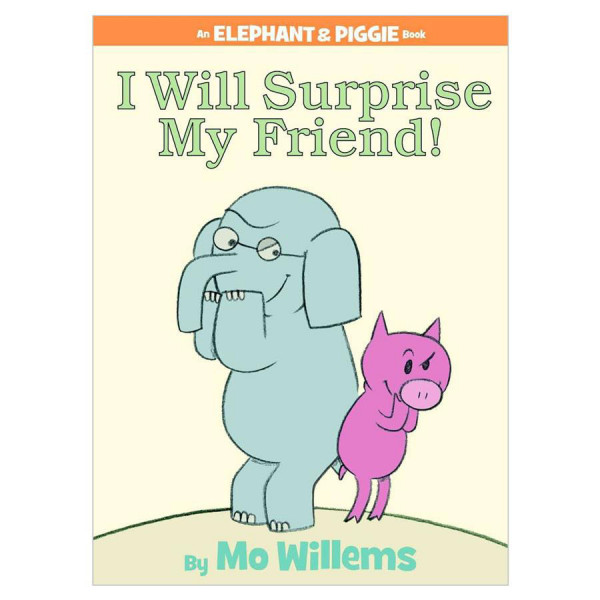 I Will Surprise My Friend! An Elephant & Piggie Bk